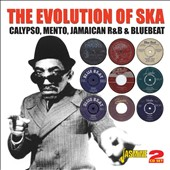 Various Artists: The Evolution of Ska: Calypso, Mento, Jamaican R&B & Bluebeat