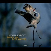 Edgar Knecht: Dance On Deep Waters [Digipak]