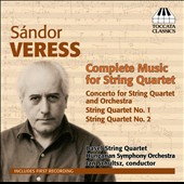 Sandor Veress (1907-1902): Complete Music for String Quartet; Concerto for String Quartet & Orchestra / Basel Quartet