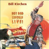Bill Kirchen: Hot Rod Lincoln Live!