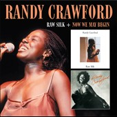 Randy Crawford: Raw Silk/Now We May Begin
