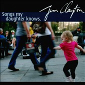Jim Clayton: Songs My Daughter Knows