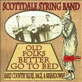Scottdale String Band: Old Folks Better Go to Bed: Early Country Blues, Rags, & Breakdowns *