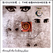Siouxsie and the Banshees: Through the Looking Glass [Digipak]