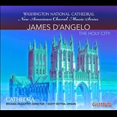 Choral works of James D'Angelo 'The Holy City' / Cathedra, Scott Dettra, organ