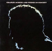 Charles Mingus: Charles Mingus and Friends in Concert