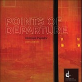 Points of Departure - works for solo percussionist by Nicholas Papador, Isabelle Panneton, Nicholas Gilbert, Francois Rose, Linda Catlin Smith / Nicholas Papador, percussion