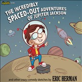 Eric Herman: The Incredibly Spaced-Out Adventures of Jupiter Jackson [Digipak]