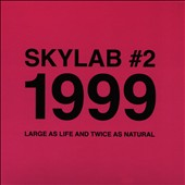 Skylab: Skylab #2, 1999: Large as Life and Twice as Natural [Digipak]
