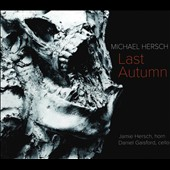 Michael Hersch: Last Autumn, for horn & cello (2008) / Jamie Hersch, horn; Daniel Gaisford, cello