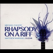 Michael Calvert: Rhapsody on a Riff / Matthew Marshall, guitar