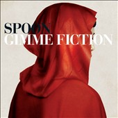 Spoon: Gimme Fiction [12/11]