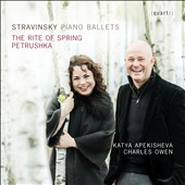 Igor Stravinsky (1882-1971): Piano Ballets - The Rite of Spring; Petrushka / Katya Apekisheva, Charles Owen, piano