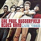 The Paul Butterfield Blues Band: Got a Mind to Give Up Living: Live 1966 *