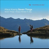 Klaus Koenig (Piano): Seven Things I Always Wanted to Say