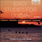 Easy Studies for Guitar, Vol. 1 - Music of Eduardo Garrido (b.1975); Nikita Koshkin (b.1956); Reginald Smith-Brindle (1917-2003); AlexandreTansman (1897-1986) / Cristiano Porqueddu, guitar