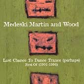 Medeski, Martin & Wood: Last Chance to Dance Trance (Perhaps): Best Of (1991-1996)