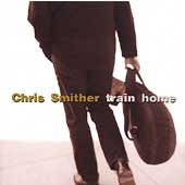 Chris Smither: Train Home