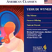 Yehudi Wyner: Yehudi Wyner: The Mirror; Passover Offering; Tants un Maysele *