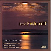 Fetherolf: When Only the Moon Rages / Gamavilla Quartet