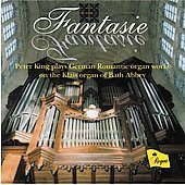 Fantasie - Peter King plays German Romantic Organ Works - Brahms, Liszt, Reger, etc