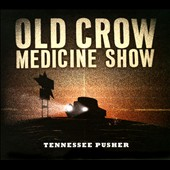 Old Crow Medicine Show: Tennessee Pusher [Digipak]
