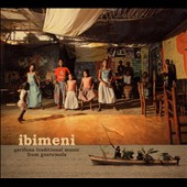 Various Artists: Ibimeni: Garifuna Traditional Music from Guatemala [Digipak]