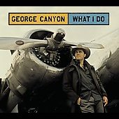 George Canyon: What I Do [Digipak]
