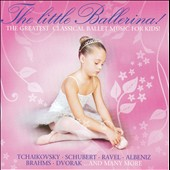 The  The Little Ballerina: The Greatest Classical Ballet Music for Kids