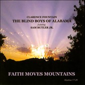 Sam Butler Jr./Clarence Fountain/The Blind Boys of Alabama: Faith Moves Mountains