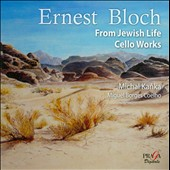 Ernset Bloch: From Jewish Life; Cello Works