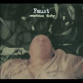 Faust: Something Dirty [Digipak] *