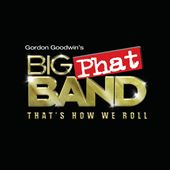Gordon Goodwin's Big Phat Band: That's How We Roll *