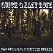 The Quick & Easy Boys: Bad Decisions with Good People