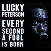 Lucky Peterson: Every Second a Fool Is Born [Digipak]