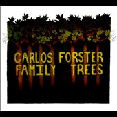 Carlos Forster: Family Trees [Digipak] *