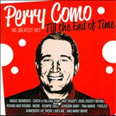 Perry Como: Till the End of Time: His Greatest Hits