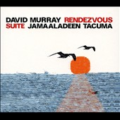David Murray (Sax/Bass Clarinet)/Jamaaladeen Tacuma: Rendezvous Suite