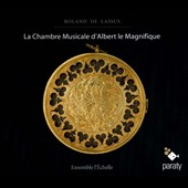 Roland de Lassus: Chamber Music of Albert the Magnificent / Ensemble l'Echelle