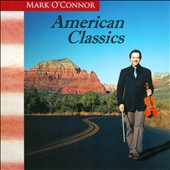 Mark O'Connor: American Classics