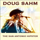 Doug Sahm: The  San Antonio Hipster