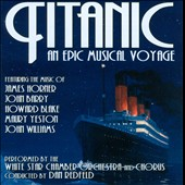 Titanic: An Epic Musical Voyage - Music by James Horner, John Williams, Maury Yeston & Howard Blake / White Star Chamber Orchestra and Choir, Dan Redfeld