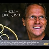 The Horn of Eric Ruske: 7 Albums: Just Me & My Horn; Romantic Horn Concerti; Night Poems; The Classic Horn; Mozart Concerti; Virtuoso Music for Horn & Piano; Music by Three