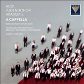 A Cappella - works by Bruckner, Mendelssohn, Brahms & Rheinberger / Audi Young Persons&#198;s Choral Academy, Martin Steidler