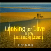 Dave Brock: Looking for Love in the Lost Land of Dreams