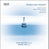 Whither Must I Wander? English Songs by Vaughan Williams, Finzi and Quilter / David John Pike, baritone; Isabelle Trub, piano