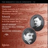 Romantic Violin Concerto Vol. 14: Glazunov: Concerto Op. 82; Meditation, Op. 32; Schoek: Concerto Op. 21 / Chloe Hanslip, violin