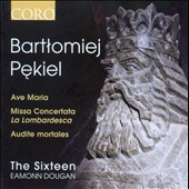 Bartlomiej Pekiel: Ave Maria; Missa Concertata La Lombardesca; Audiete mortales / The Sixteen