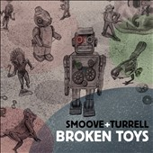 Smoove & Turrell: Broken Toys