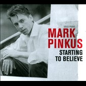 Mark Pinkus: Starting to Believe [Digipak]